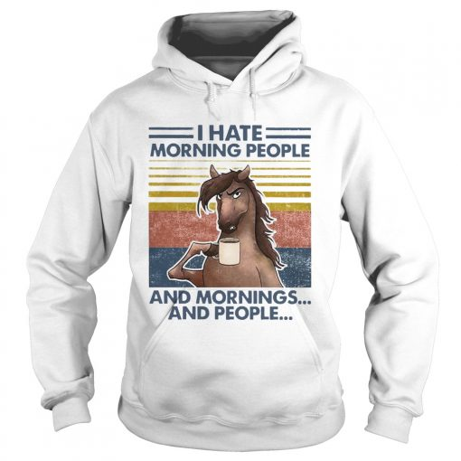 Horse Drinking Coffee I Hate Morning People And Mornings And People Vintage  Hoodie
