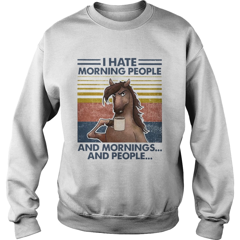 Horse Drinking Coffee I Hate Morning People And Mornings And People Vintage Sweatshirt