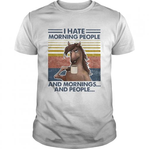Horse Drinking Coffee I Hate Morning People And Mornings And People Vintage  Unisex