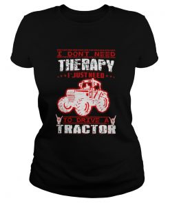 I Dont Need Therapy I Just Need To Drive A Tractor Red White  Classic Ladies