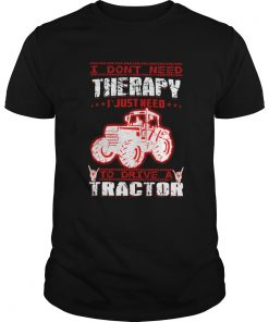 I Dont Need Therapy I Just Need To Drive A Tractor Red White  Unisex