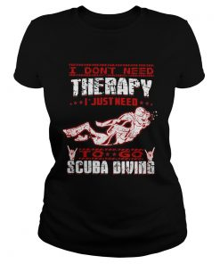 I Dont Need Therapy I Just Need To Go Scuba Diving Red White  Classic Ladies