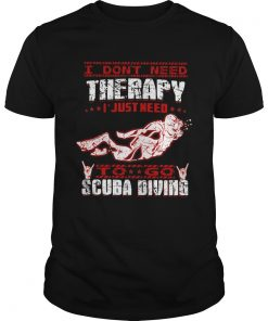 I Dont Need Therapy I Just Need To Go Scuba Diving Red White  Unisex