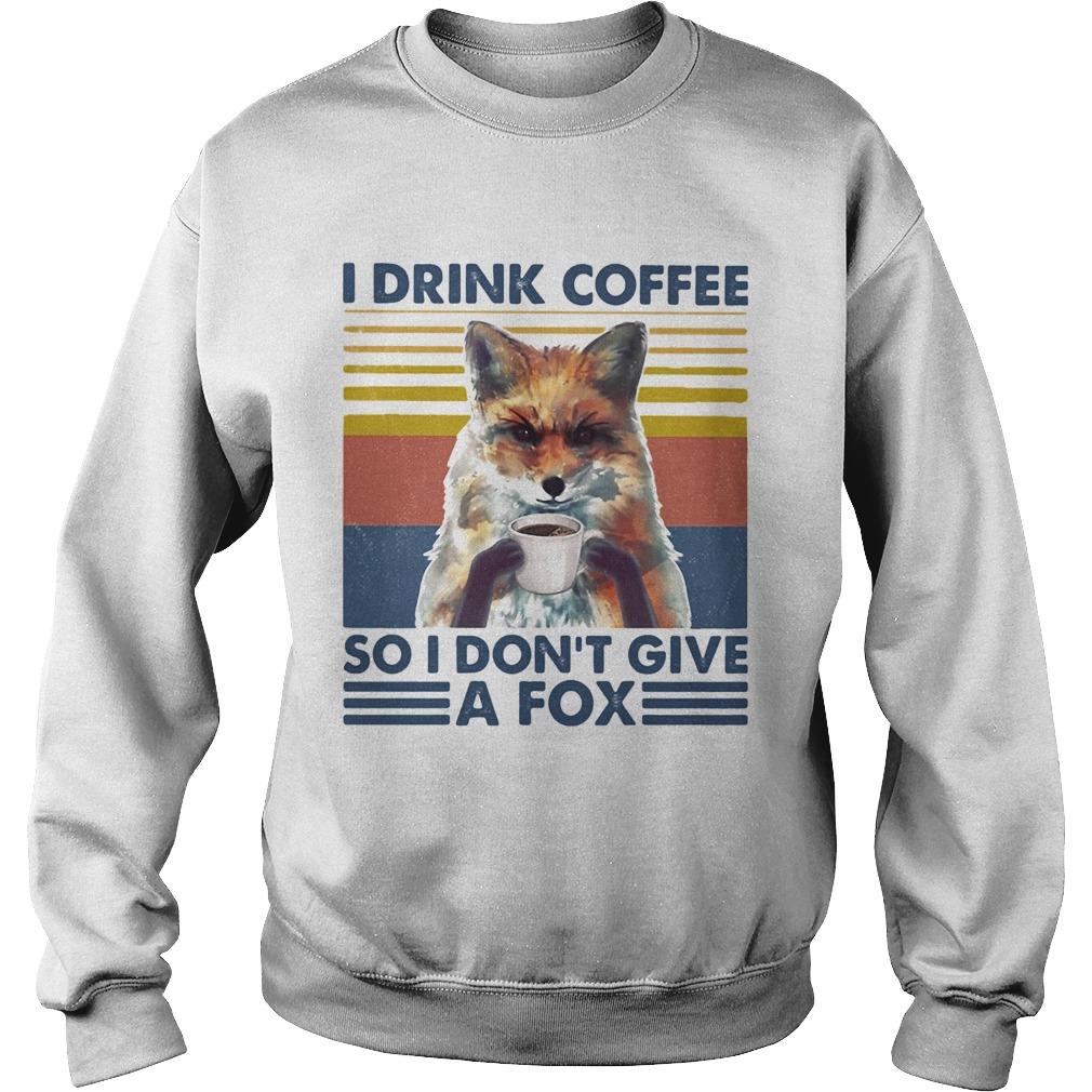 I drink coffee so i dont give a fox vintage retro Sweatshirt