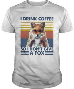 I drink coffee so i dont give a fox vintage retro  Unisex