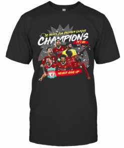 Liverpool Fc 30 Years For Premier League Champions 2019 2020 Never Give Up T-Shirt Classic Men's T-shirt