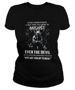 Never Underestimate A Man Who Was Born In August Even The Devil  Classic Ladies