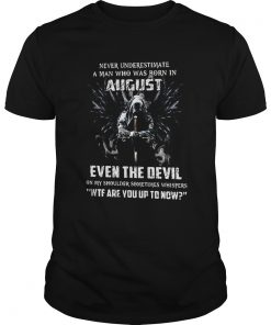 Never Underestimate A Man Who Was Born In August Even The Devil  Unisex