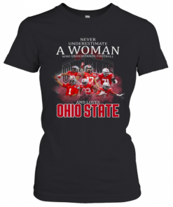 Never Underestimate A Woman Who Understands Football And Loves Ohio State Buckeyes Team T-Shirt Classic Women's T-shirt