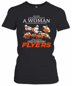 Never Underestimate A Woman Who Understands Hockey And Loves Philadelphia Flyers Team T-Shirt Classic Women's T-shirt