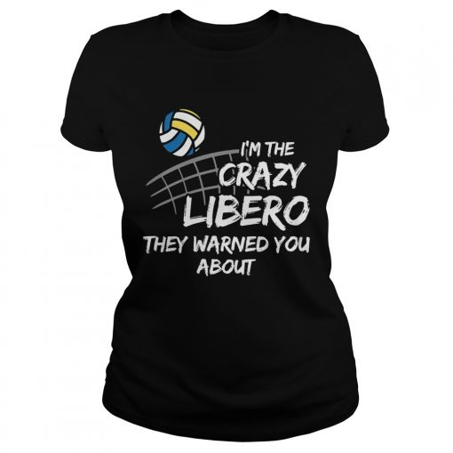 Volleyball Im the crazy libero they warned you about  Classic Ladies