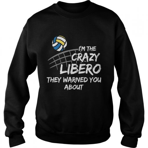 Volleyball Im the crazy libero they warned you about  Sweatshirt