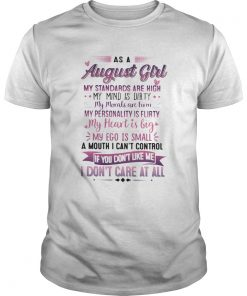 As A August Girl My Standards Are High My Mind Is Dirty If You Dont Like Me I Dont Care At All shi Unisex