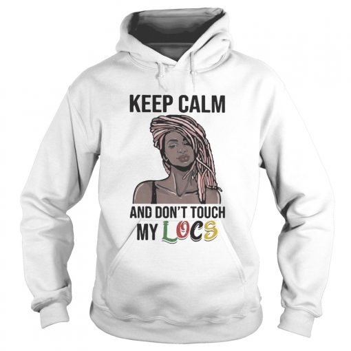 Black Girl Dreadlocks Braids Keep calm and dont touch my Locs  Hoodie