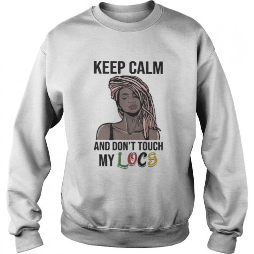 Black Girl Dreadlocks Braids Keep calm and dont touch my Locs  Sweatshirt