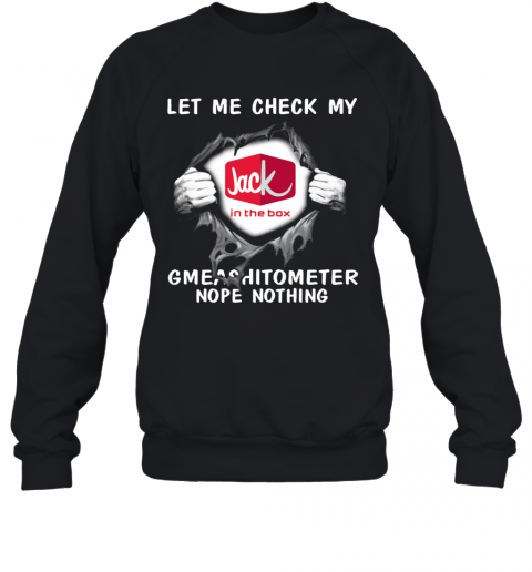 Blood Inside Me Let Me Check My Jack In The Box Gmeashitometer Nope Nothing T-Shirt Unisex Sweatshirt