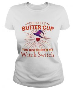 Buckle Up Buttercup You Just Flipped My Witch Switch  Classic Ladies