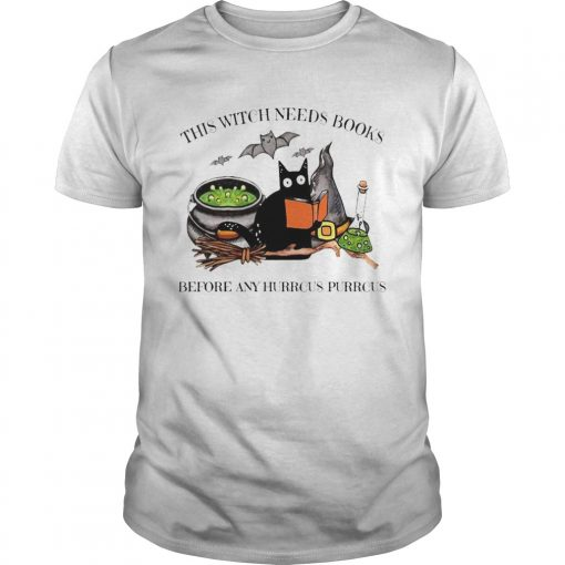 Cat This Witch Needs Books Before Any Hurrcus Purrcus  Unisex