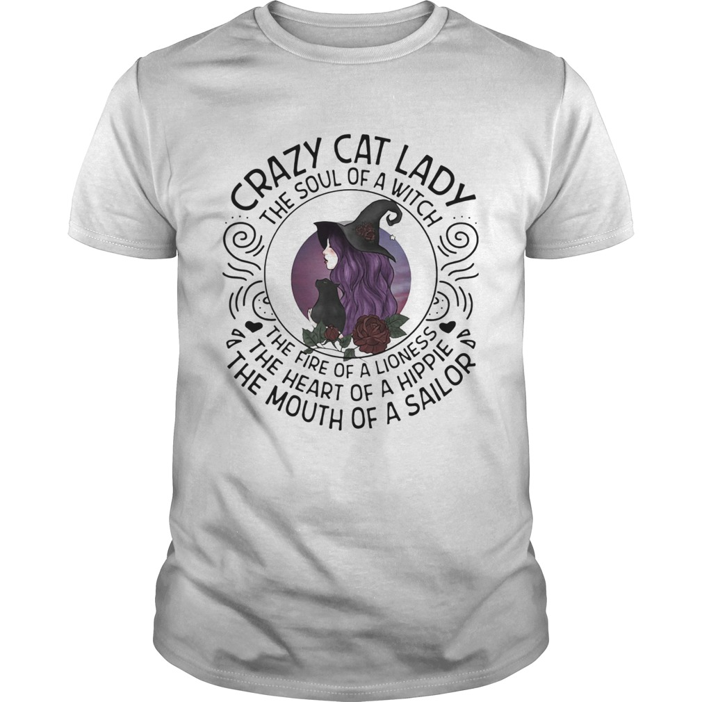 Crazy Cat Lady The Soul Of A Witch The Fire Of A Lioness The Heart Of A Hippie The Mouth Of A Sailo Unisex