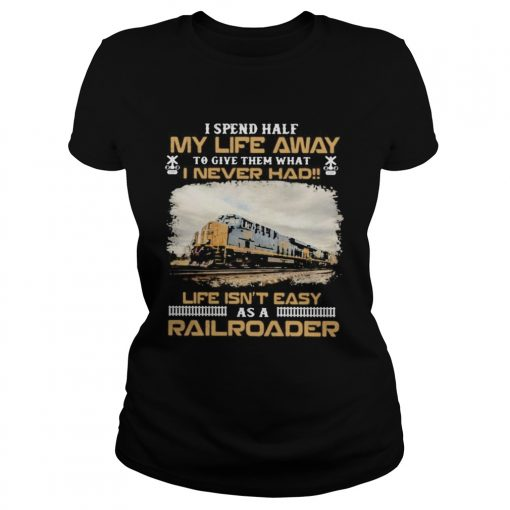 Csx Transportation I spend half my life away to give them what i never had life isnt easy as a rai Classic Ladies