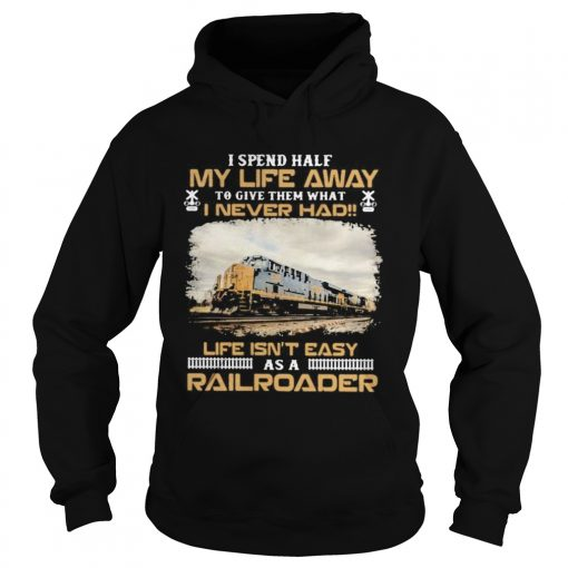 Csx Transportation I spend half my life away to give them what i never had life isnt easy as a rai Hoodie