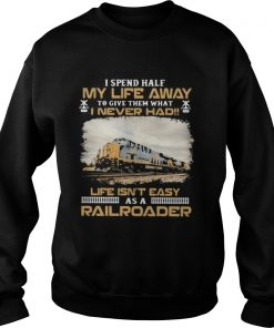 Csx Transportation I spend half my life away to give them what i never had life isnt easy as a rai Sweatshirt