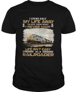 Csx Transportation I spend half my life away to give them what i never had life isnt easy as a rai Unisex