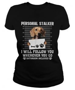 Dachshund dog personal stalker i will follow you wherever you go bathroom included  Classic Ladies