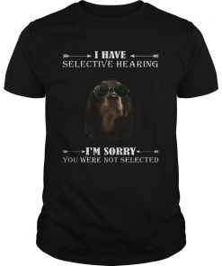 Dachshund i have selective hearing im sorry you not selected  Unisex