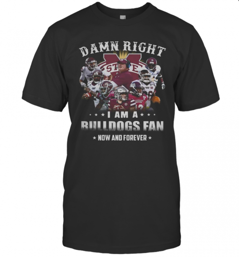 Damn Right I Am A Bulldogs Fan Now And Forever T-Shirt Classic Men's T-shirt