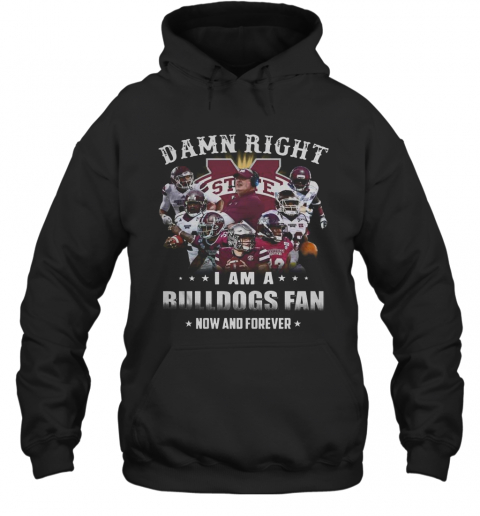 Damn Right I Am A Bulldogs Fan Now And Forever T-Shirt Unisex Hoodie