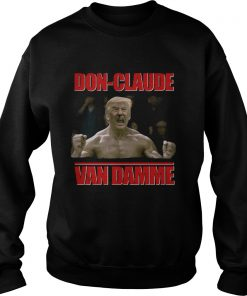 Donald Trump DOnclaude Van Damme  Sweatshirt