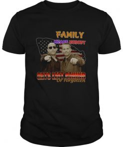Family Means Nobody Gets Left Behind Or Forgotten shirt