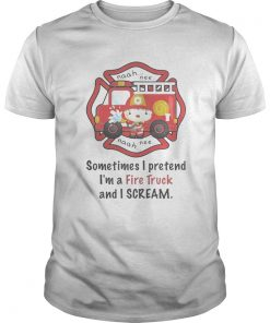 Firefighter sometimes i pretend im a fire truck and i scream  Unisex