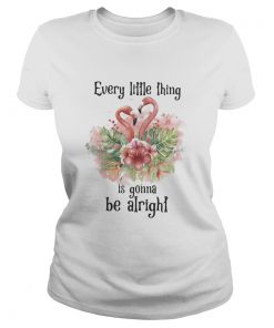 Flamingo every little thing is gonna be alright flowers  Classic Ladies