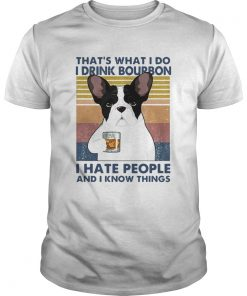 French Bulldog Thats What I Do I Drink Bourbon I Hate People And I Know Things Vintage  Unisex