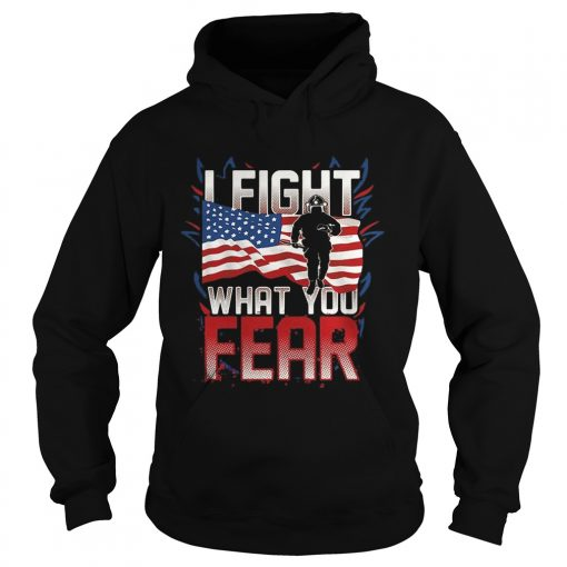 I FIGHT WHAT YOU FEAR FIREFIGHTER AMERICAN FLAG  Hoodie