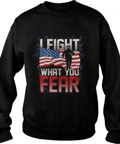 I FIGHT WHAT YOU FEAR FIREFIGHTER AMERICAN FLAG  Sweatshirt