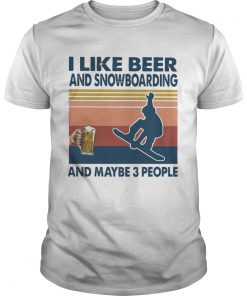 I Like Beer And Snowboarding And Maybe 3 People Vintage  Unisex