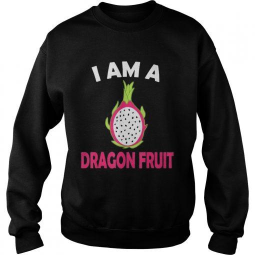 I am a dragon fruit  Sweatshirt