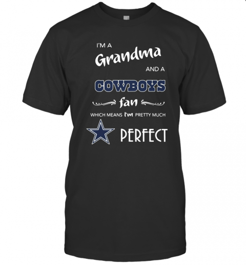 I'M A Grandma And A Cowboys Fan Which Means I'M Pretty Much Perfect T-Shirt Classic Men's T-shirt