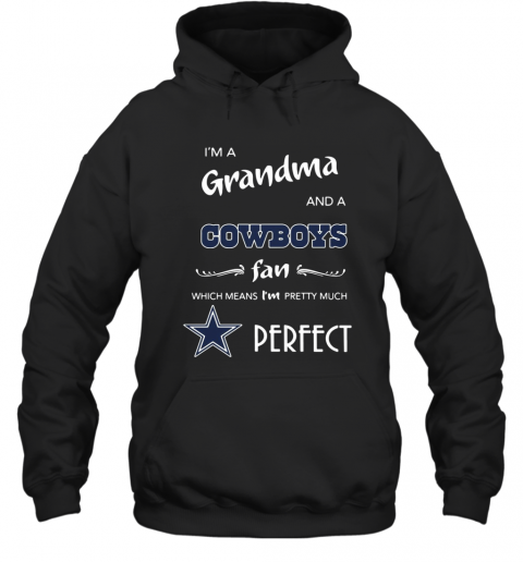I'M A Grandma And A Cowboys Fan Which Means I'M Pretty Much Perfect T-Shirt Unisex Hoodie