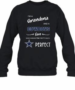 I'M A Grandma And A Cowboys Fan Which Means I'M Pretty Much Perfect T-Shirt Unisex Sweatshirt