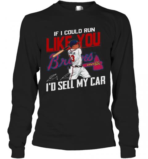 If I Could Run Like You Atlanta Braves I'D Sell My Car Signatures T-Shirt Long Sleeved T-shirt