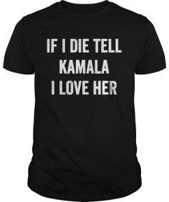 If i die tell kamala i love her  Unisex