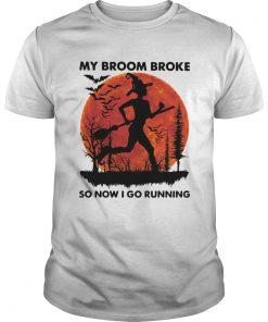 My Broom Broke So Now I Go Running Halloween  Unisex