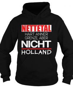 Nettetal hart anner grenze aber nicht holland  Hoodie