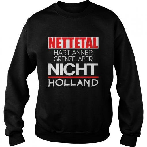 Nettetal hart anner grenze aber nicht holland  Sweatshirt