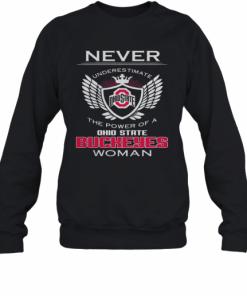 Never Underestimate The Power Of A Ohio State Buckeyes Woman T-Shirt Unisex Sweatshirt