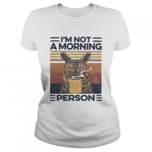 Owl Drink Coffee Im Not A Morning Person Vintage  Classic Ladies
